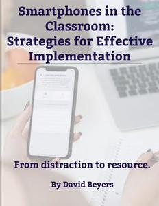 Smartphones in the Classroom: Strategies for Effective Implementation