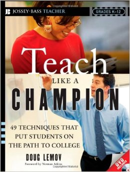 CHAMPION - Teach Like Champion: 49 Techniques that put Students on the Path to College